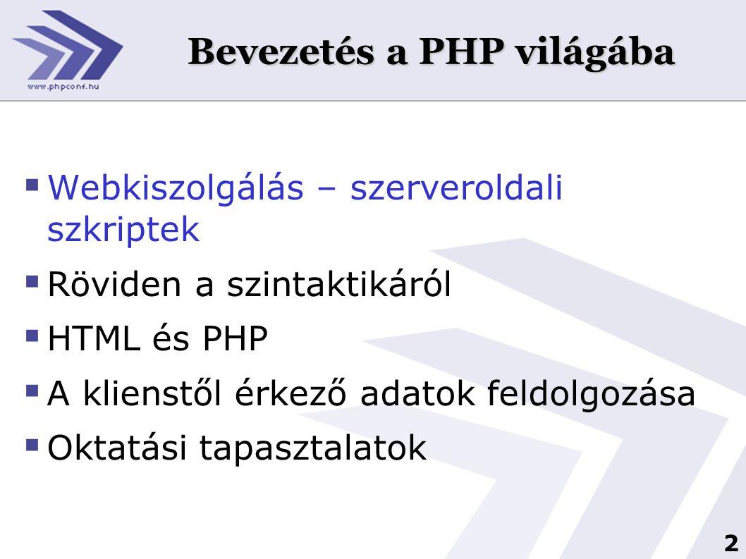 2 Bevezetés a PHP világába  Webkiszolgálás – szerveroldali szkriptek  Röviden a szintaktikáról  HTML és PHP  A klienstől érkező adatok feldolgozás