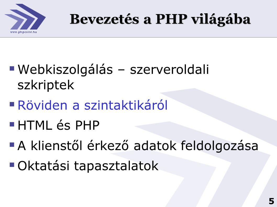 5 Bevezetés a PHP világába  Webkiszolgálás – szerveroldali szkriptek  Röviden a szintaktikáról  HTML és PHP  A klienstől érkező adatok feldolgozás