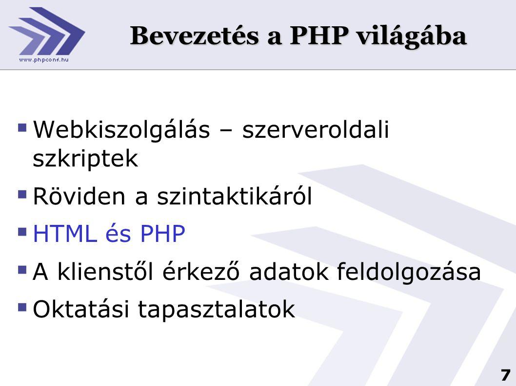 7 Bevezetés a PHP világába  Webkiszolgálás – szerveroldali szkriptek  Röviden a szintaktikáról  HTML és PHP  A klienstől érkező adatok feldolgozás