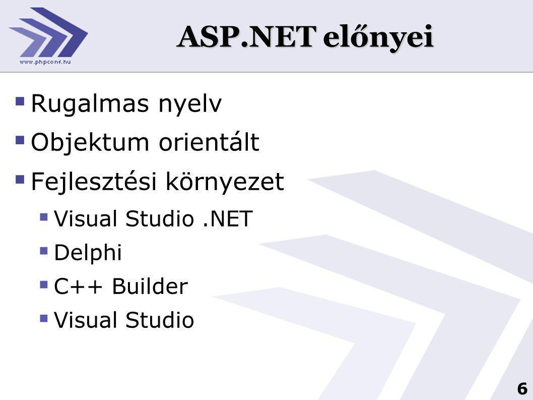 6 ASP.NET előnyei  Rugalmas nyelv  Objektum orientált  Fejlesztési környezet  Visual Studio.NET  Delphi  C++ Builder  Visual Studio