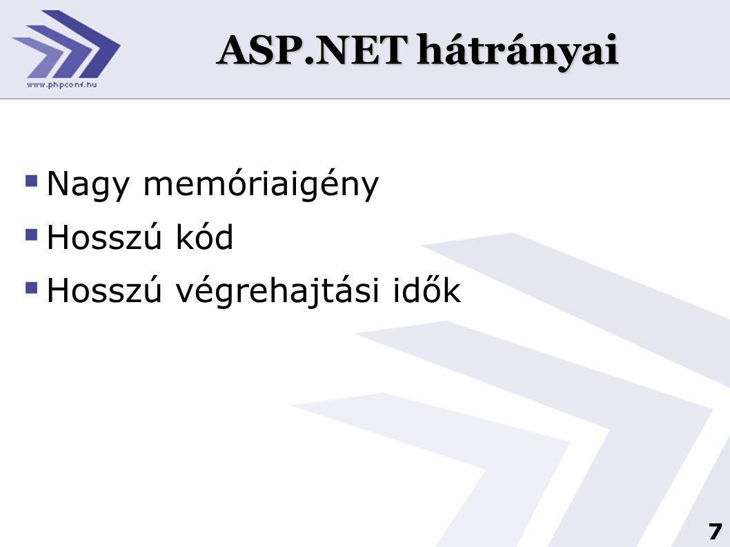 7 ASP.NET hátrányai  Nagy memóriaigény  Hosszú kód  Hosszú végrehajtási idők