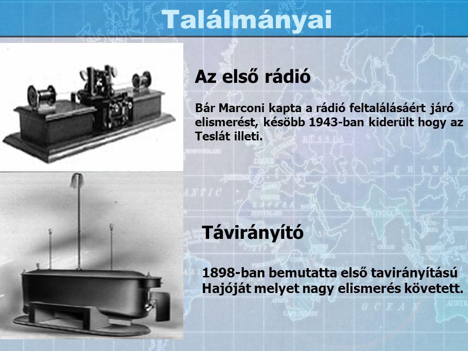 Találmányai Az első rádió Bár Marconi kapta a rádió feltalálásáért járó elismerést, késöbb 1943-ban kiderült hogy az Teslát illeti. Távirányító 1898-b