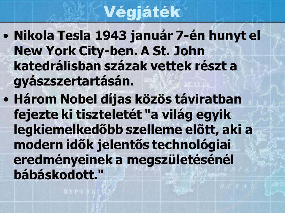 Végjáték Nikola Tesla 1943 január 7-én hunyt el New York City-ben. A St. John katedrálisban százak vettek részt a gyászszertartásán. Három Nobel díjas