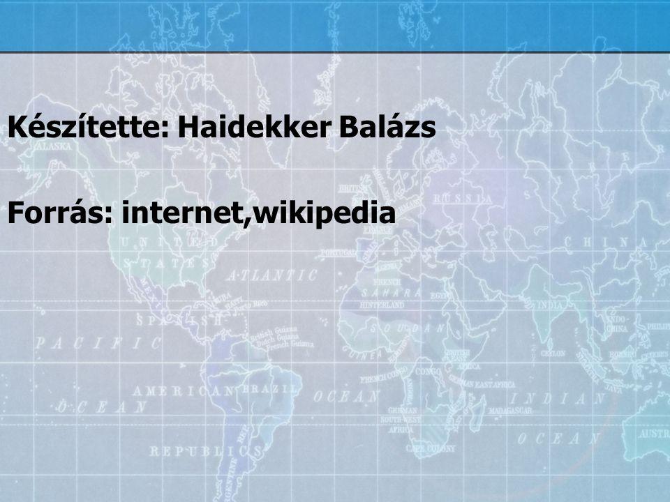 Készítette: Haidekker Balázs Forrás: internet,wikipedia