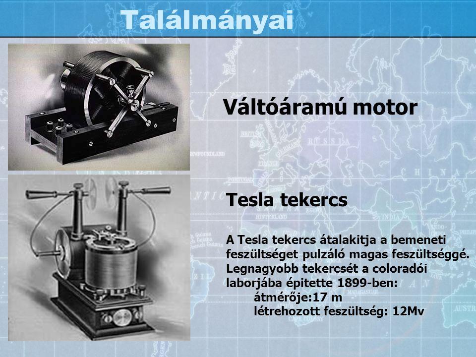 Találmányai Váltóáramú motor Tesla tekercs A Tesla tekercs átalakitja a bemeneti feszültséget pulzáló magas feszültséggé. Legnagyobb tekercsét a color
