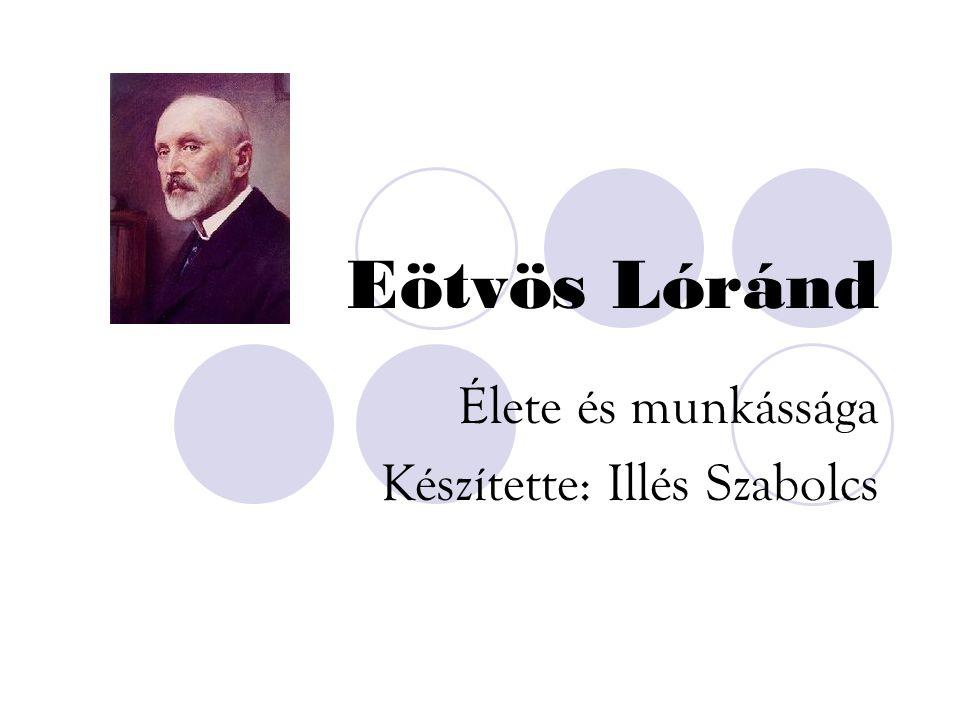 Eötvös Lóránd Élete és munkássága Készítette: Illés Szabolcs