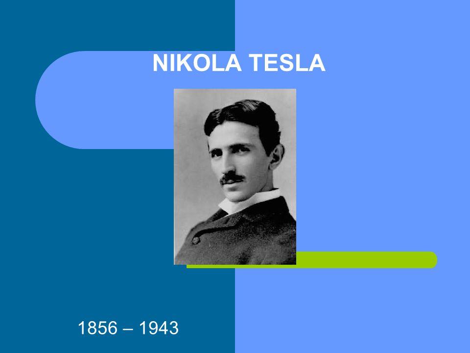 NIKOLA TESLA 1856 – 1943