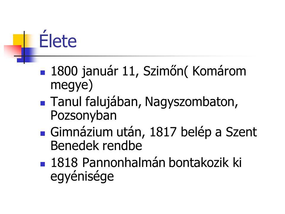 Élete 1800 január 11, Szimőn( Komárom megye) Tanul falujában, Nagyszombaton, Pozsonyban Gimnázium után, 1817 belép a Szent Benedek rendbe 1818 Pannonhalmán bontakozik ki egyénisége