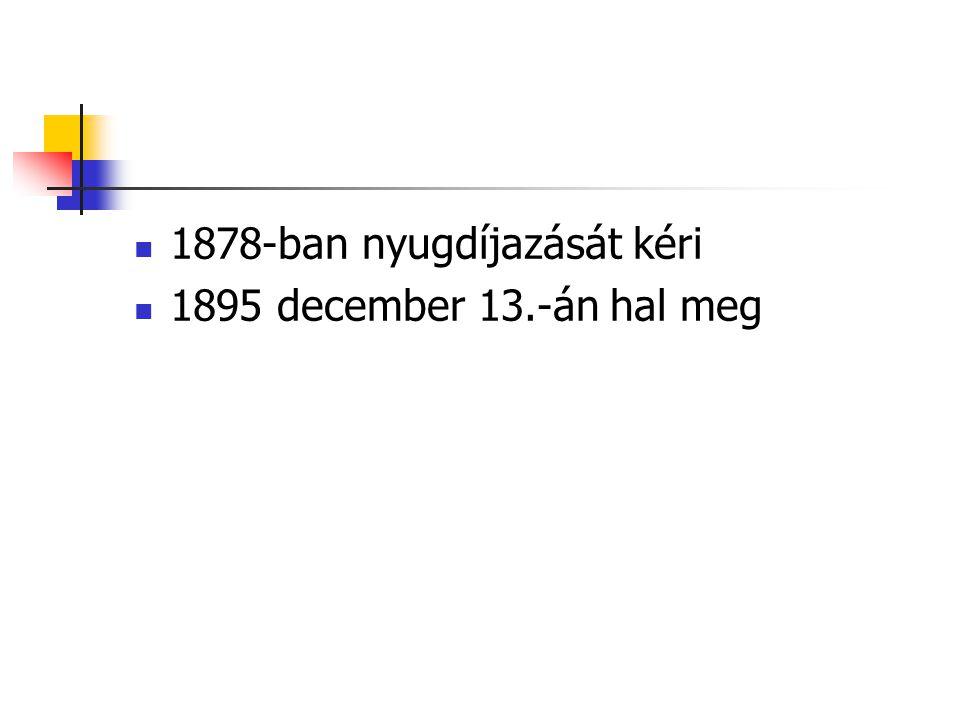 1878-ban nyugdíjazását kéri 1895 december 13.-án hal meg
