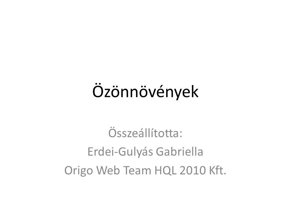 Özönnövények Összeállította: Erdei-Gulyás Gabriella Origo Web Team HQL 2010 Kft.