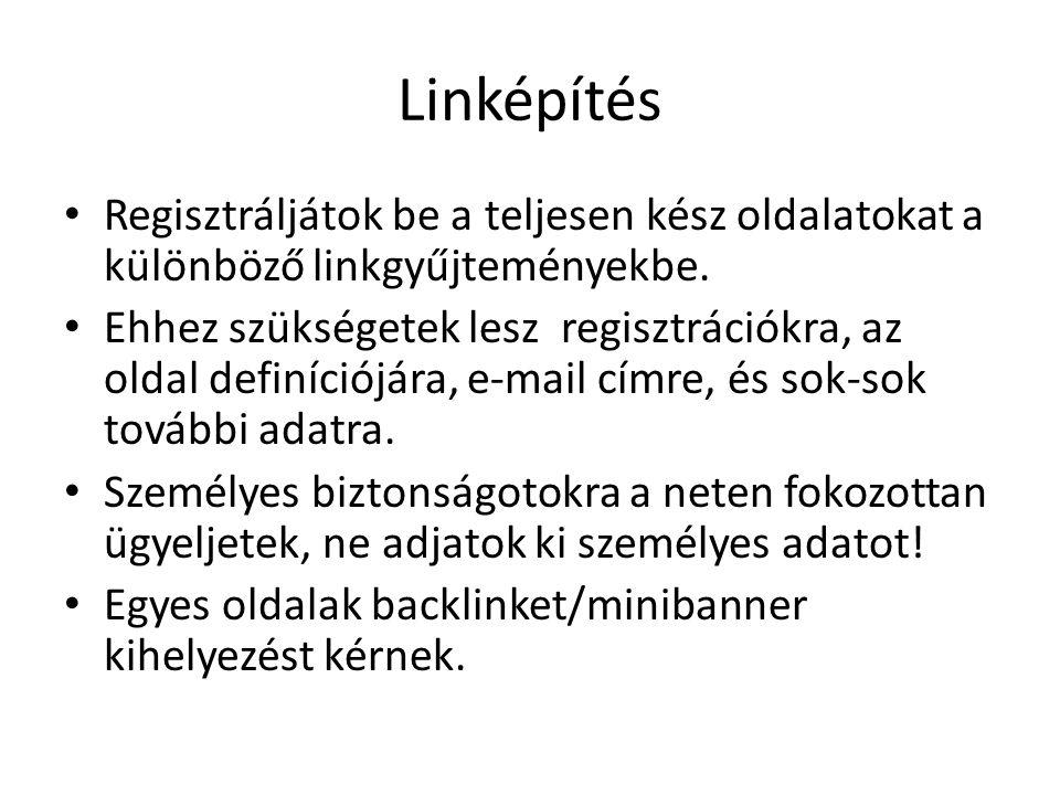 Linképítés Regisztráljátok be a teljesen kész oldalatokat a különböző linkgyűjteményekbe.