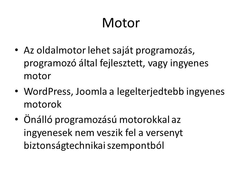 Motor Az oldalmotor lehet saját programozás, programozó által fejlesztett, vagy ingyenes motor WordPress, Joomla a legelterjedtebb ingyenes motorok Önálló programozású motorokkal az ingyenesek nem veszik fel a versenyt biztonságtechnikai szempontból