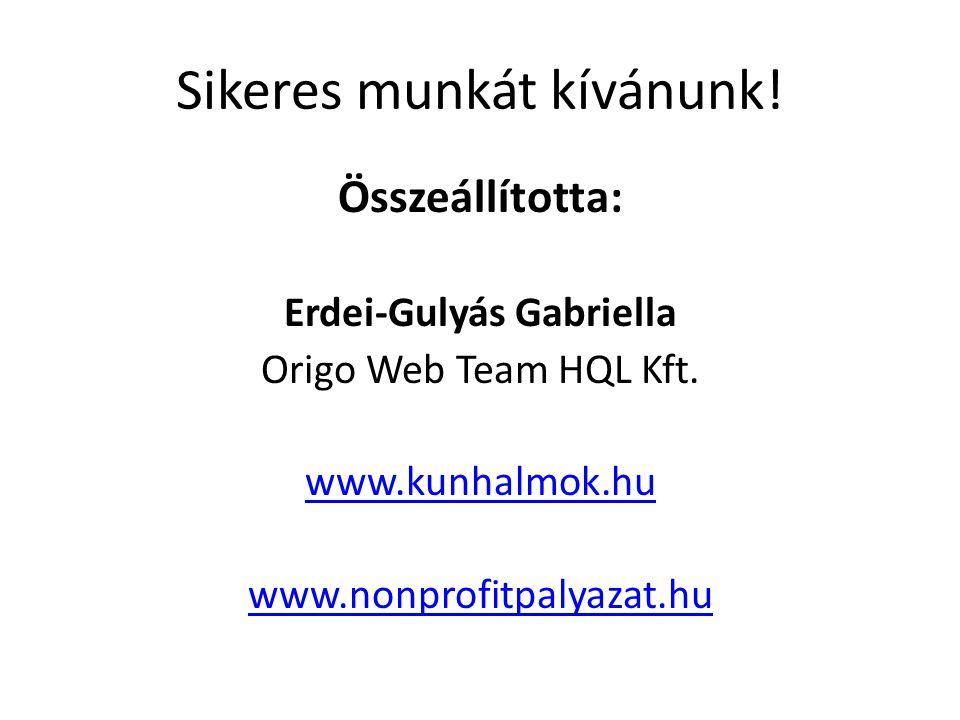 Sikeres munkát kívánunk. Összeállította: Erdei-Gulyás Gabriella Origo Web Team HQL Kft.