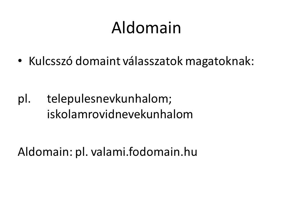 Aldomain Kulcsszó domaint válasszatok magatoknak: pl.