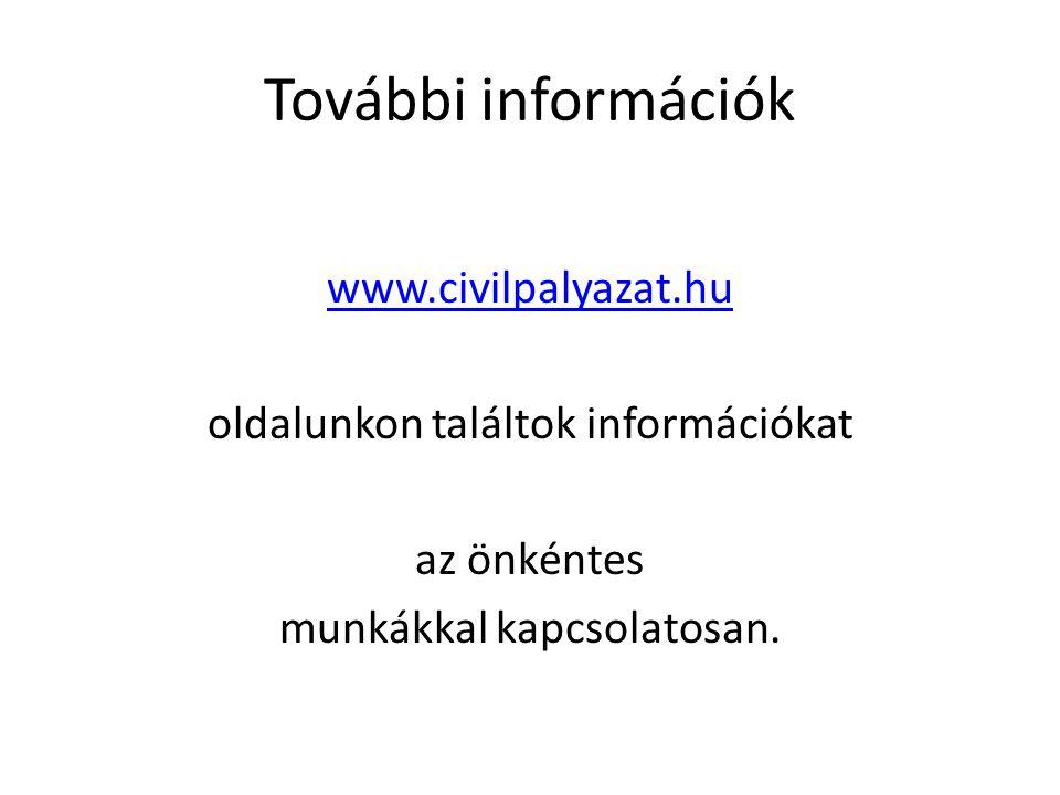 További információk www.civilpalyazat.hu oldalunkon találtok információkat az önkéntes munkákkal kapcsolatosan.