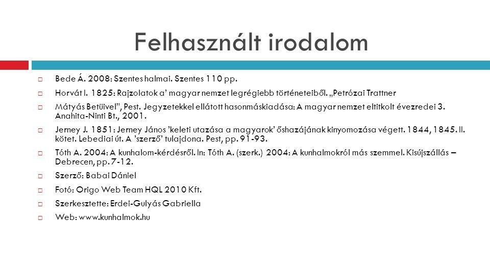 """Felhasznált irodalom  Bede Á. 2008: Szentes halmai. Szentes 110 pp.  Horvát I. 1825: Rajzolatok a' magyar nemzet legrégiebb történeteiből. """"Petrózai"""