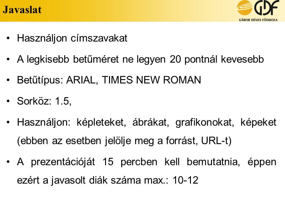 Javaslat Használjon címszavakat A legkisebb betűméret ne legyen 20 pontnál kevesebb Betűtípus: ARIAL, TIMES NEW ROMAN Sorköz: 1.5, Használjon: képlete