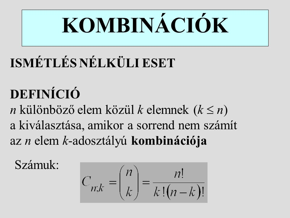 KOMBINÁCIÓK ISMÉTLÉS NÉLKÜLI ESET DEFINÍCIÓ n különböző elem közül k elemnek (k  n) a kiválasztása, amikor a sorrend nem számít az n elem k-adosztály