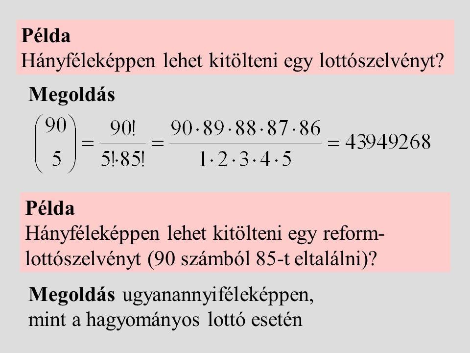 Példa Hányféleképpen lehet kitölteni egy lottószelvényt? Megoldás Példa Hányféleképpen lehet kitölteni egy reform- lottószelvényt (90 számból 85-t elt