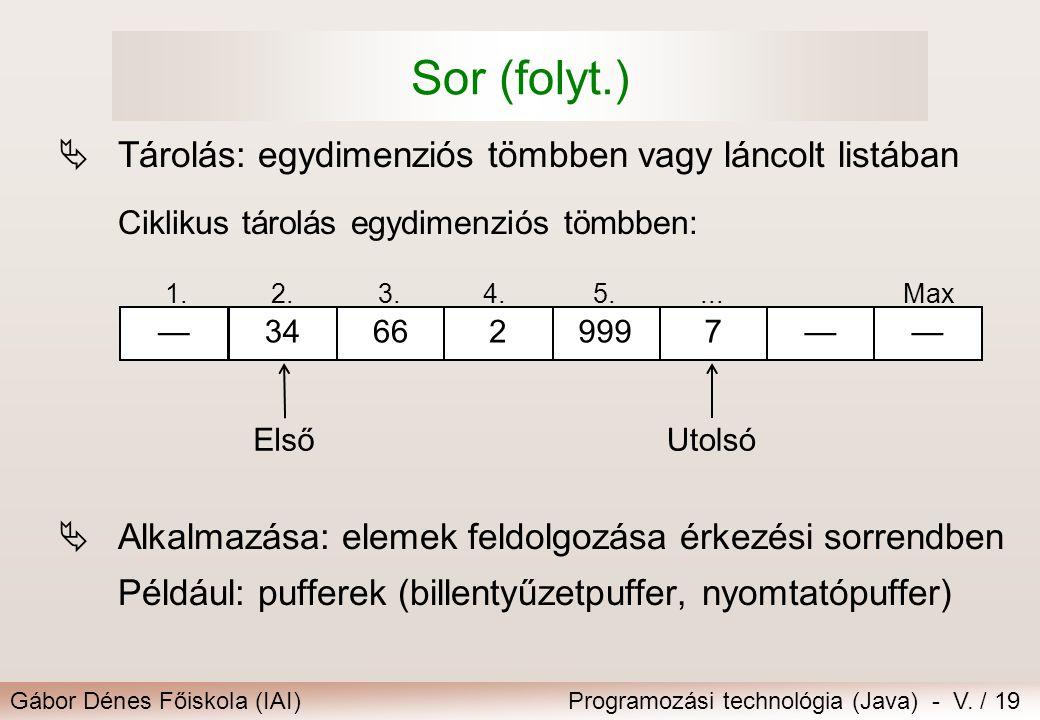 Gábor Dénes Főiskola (IAI)Programozási technológia (Java) - V. / 19 Sor (folyt.)  Tárolás: egydimenziós tömbben vagy láncolt listában Ciklikus tárolá