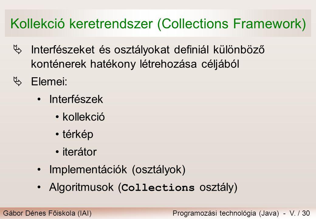 Gábor Dénes Főiskola (IAI)Programozási technológia (Java) - V. / 30 Kollekció keretrendszer (Collections Framework)  Interfészeket és osztályokat def