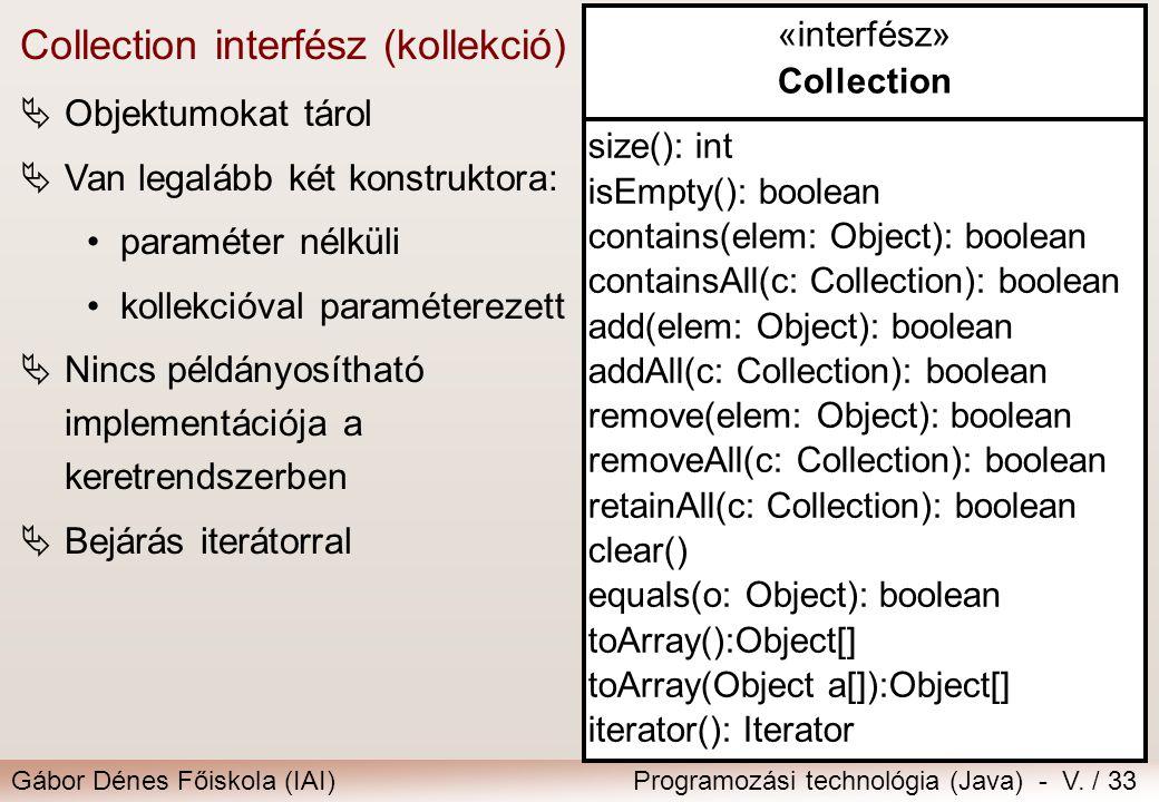 Gábor Dénes Főiskola (IAI)Programozási technológia (Java) - V. / 33 «interfész» Collection size(): int isEmpty(): boolean contains(elem: Object): bool