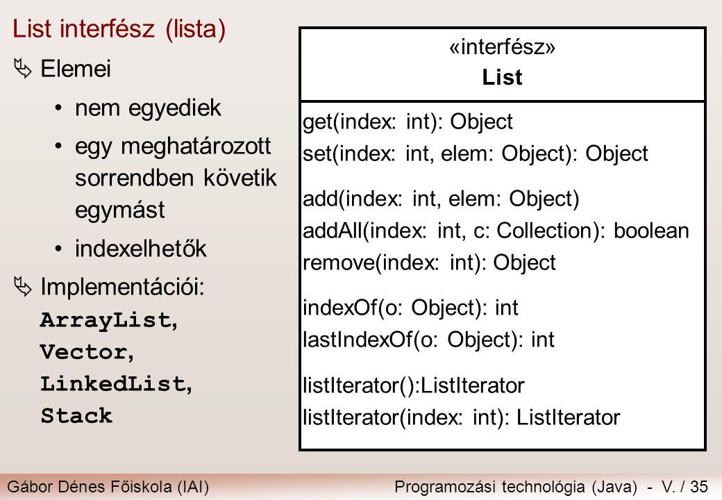 Gábor Dénes Főiskola (IAI)Programozási technológia (Java) - V. / 35 «interfész» List get(index: int): Object set(index: int, elem: Object): Object add