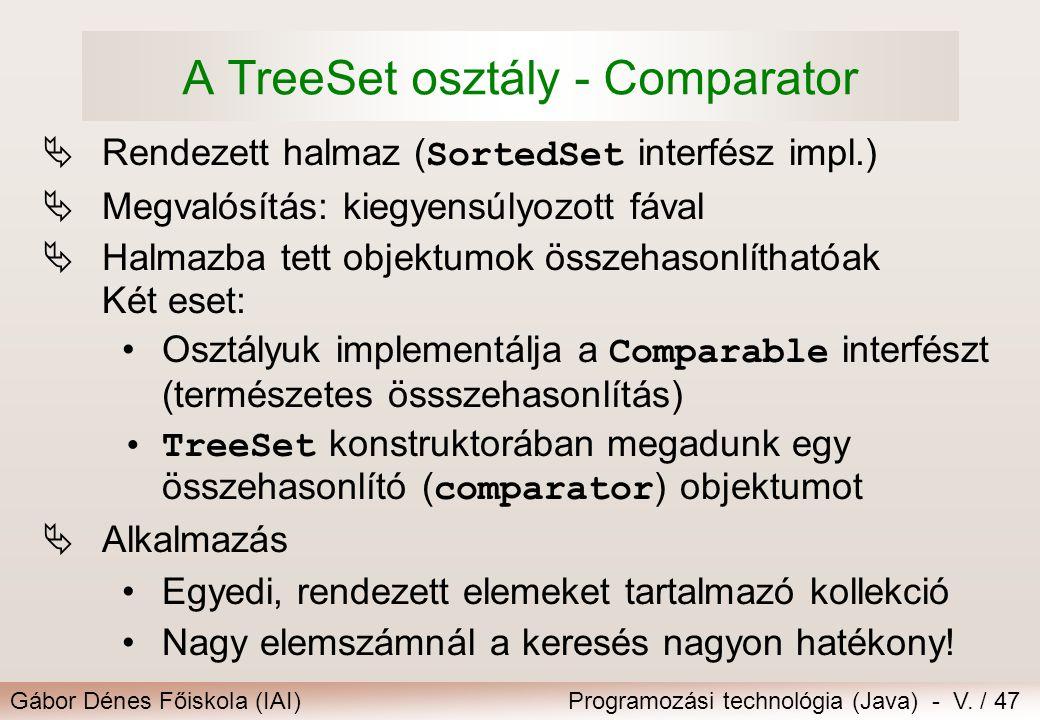 Gábor Dénes Főiskola (IAI)Programozási technológia (Java) - V. / 47 A TreeSet osztály - Comparator  Rendezett halmaz ( SortedSet interfész impl.)  M