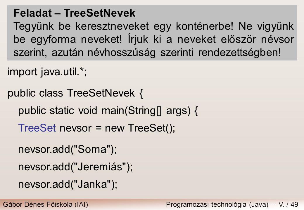 Gábor Dénes Főiskola (IAI)Programozási technológia (Java) - V. / 49 Feladat – TreeSetNevek Tegyünk be keresztneveket egy konténerbe! Ne vigyünk be egy
