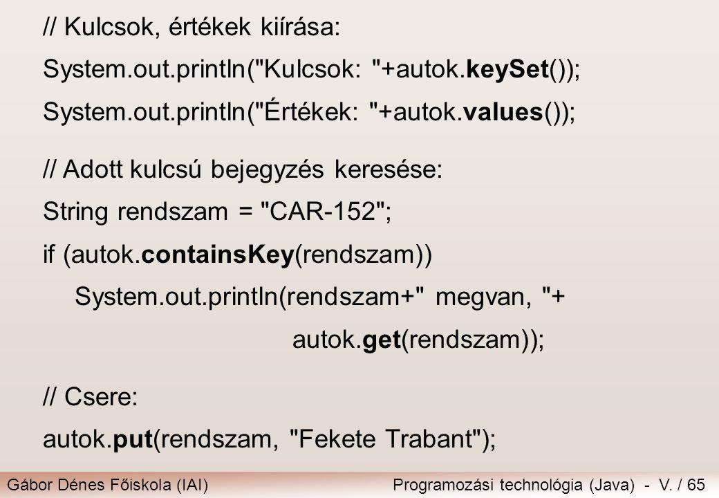 Gábor Dénes Főiskola (IAI)Programozási technológia (Java) - V. / 65 // Kulcsok, értékek kiírása: System.out.println(