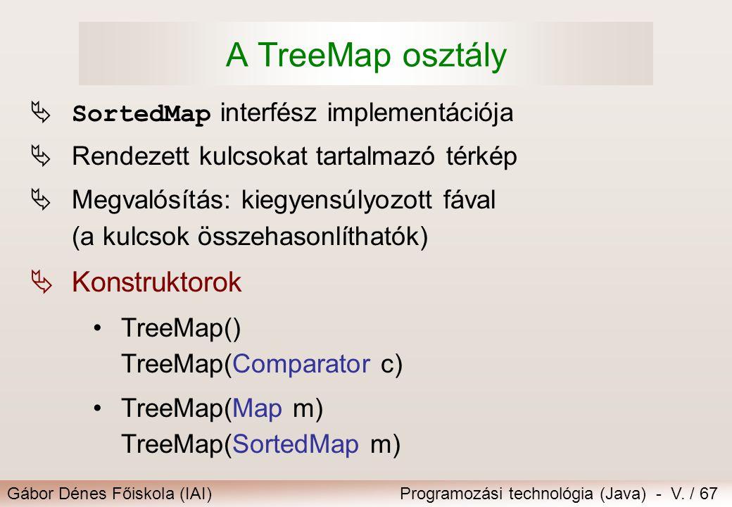 Gábor Dénes Főiskola (IAI)Programozási technológia (Java) - V. / 67 A TreeMap osztály  SortedMap interfész implementációja  Rendezett kulcsokat tart