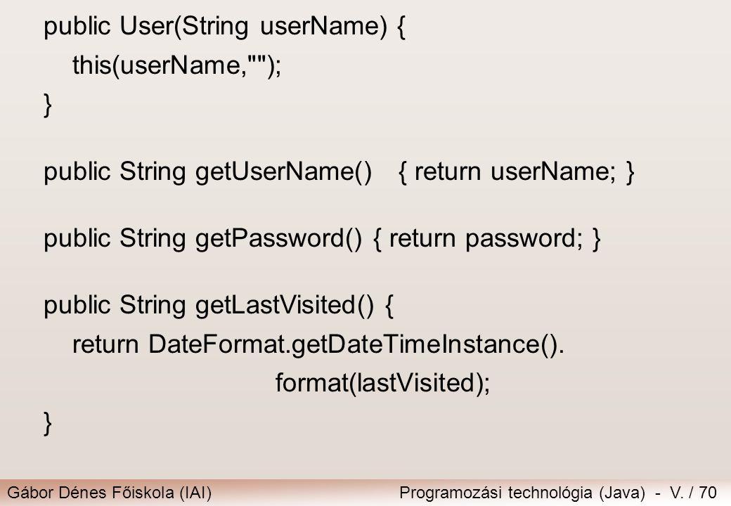 Gábor Dénes Főiskola (IAI)Programozási technológia (Java) - V. / 70 public User(String userName) { this(userName,