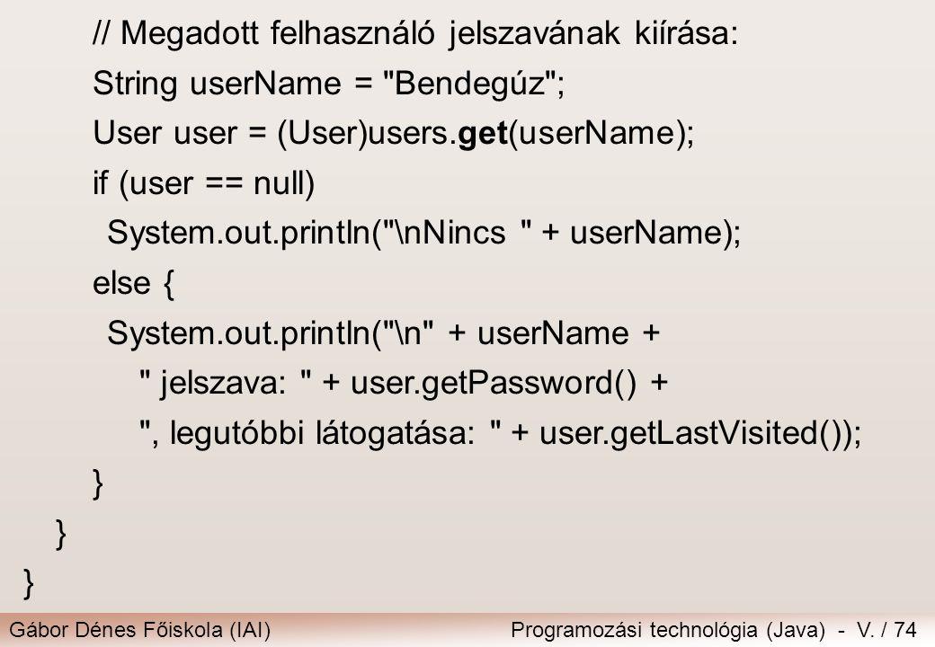 Gábor Dénes Főiskola (IAI)Programozási technológia (Java) - V. / 74 // Megadott felhasználó jelszavának kiírása: String userName =