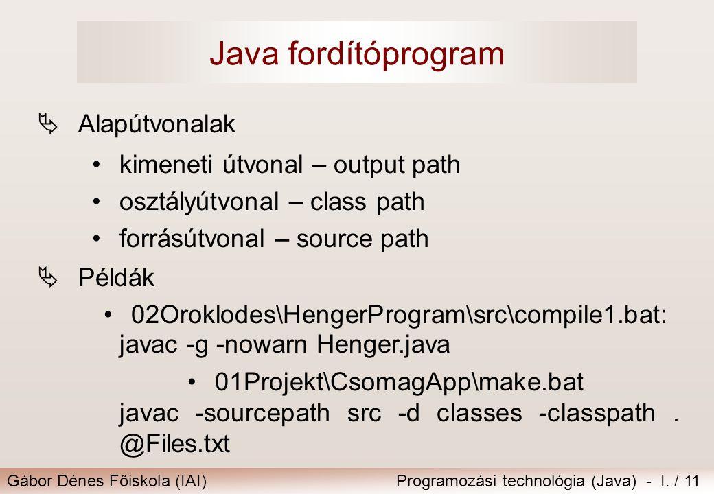 Gábor Dénes Főiskola (IAI)Programozási technológia (Java) - I. / 11 Java fordítóprogram  Alapútvonalak kimeneti útvonal – output path osztályútvonal