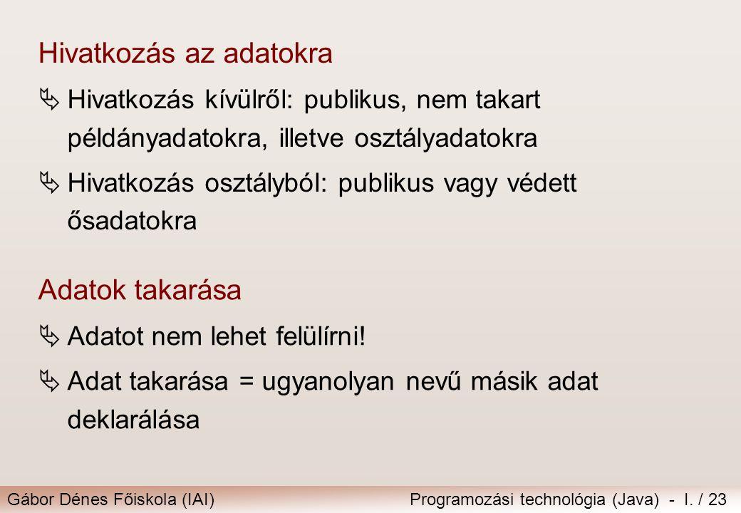 Gábor Dénes Főiskola (IAI)Programozási technológia (Java) - I. / 23 Hivatkozás az adatokra  Hivatkozás kívülről: publikus, nem takart példányadatokra