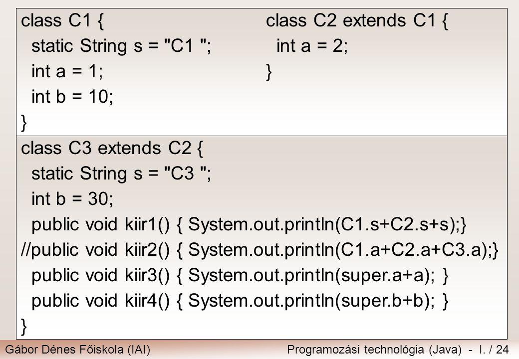 Gábor Dénes Főiskola (IAI)Programozási technológia (Java) - I. / 24 class C3 extends C2 { static String s =