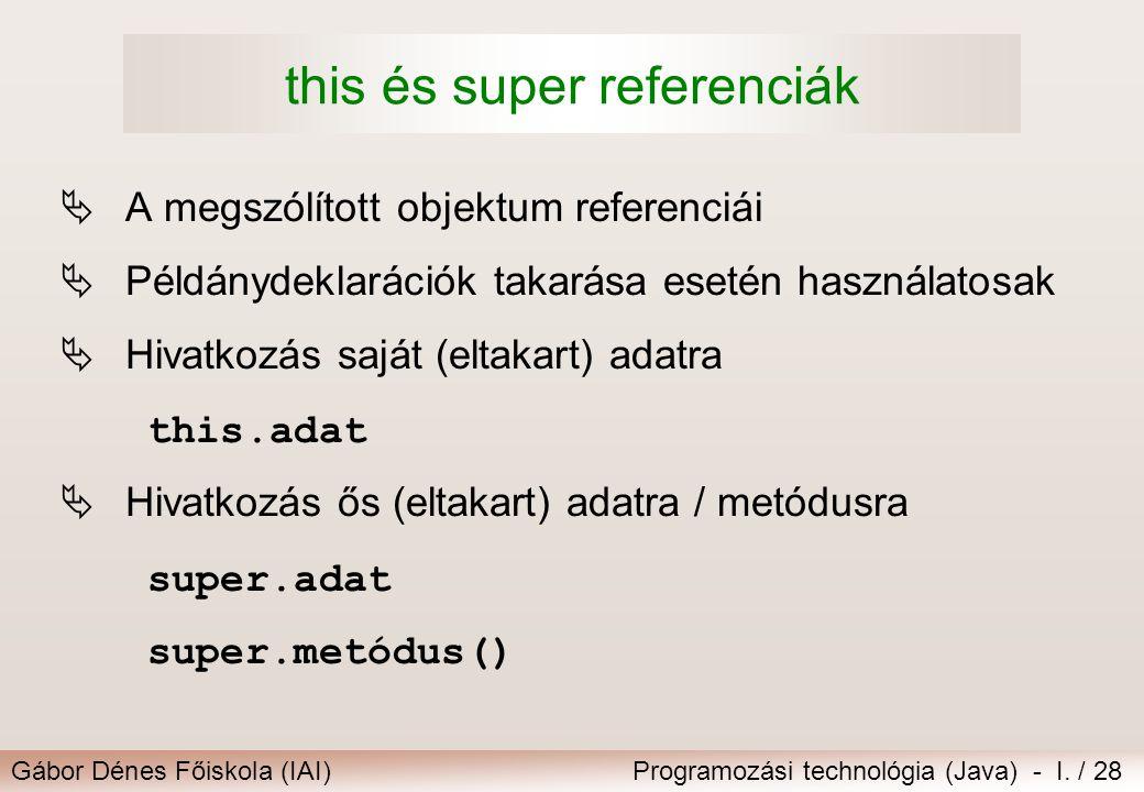 Gábor Dénes Főiskola (IAI)Programozási technológia (Java) - I. / 28 this és super referenciák  A megszólított objektum referenciái  Példánydeklaráci