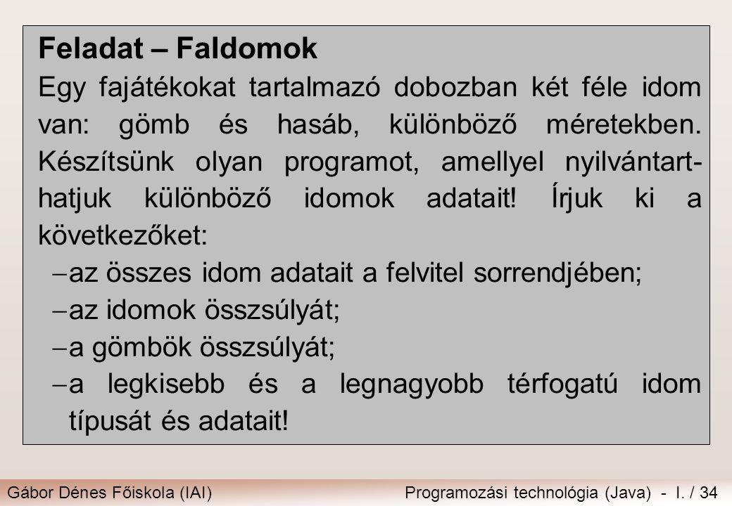 Gábor Dénes Főiskola (IAI)Programozási technológia (Java) - I. / 34 Feladat – FaIdomok Egy fajátékokat tartalmazó dobozban két féle idom van: gömb és