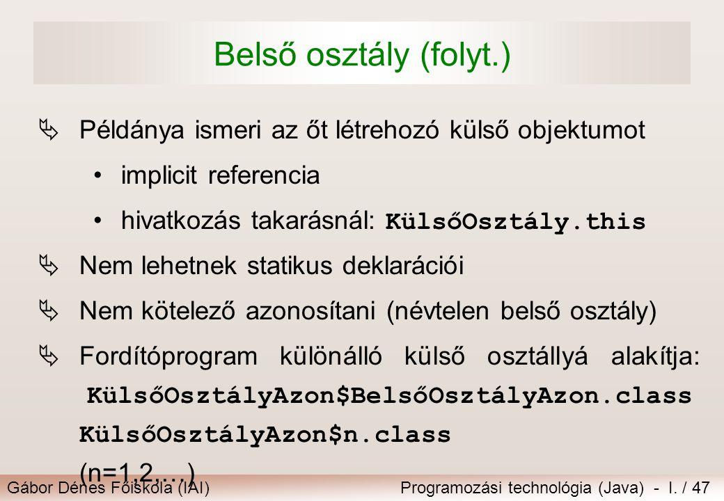 Gábor Dénes Főiskola (IAI)Programozási technológia (Java) - I. / 47 Belső osztály (folyt.)  Példánya ismeri az őt létrehozó külső objektumot implicit