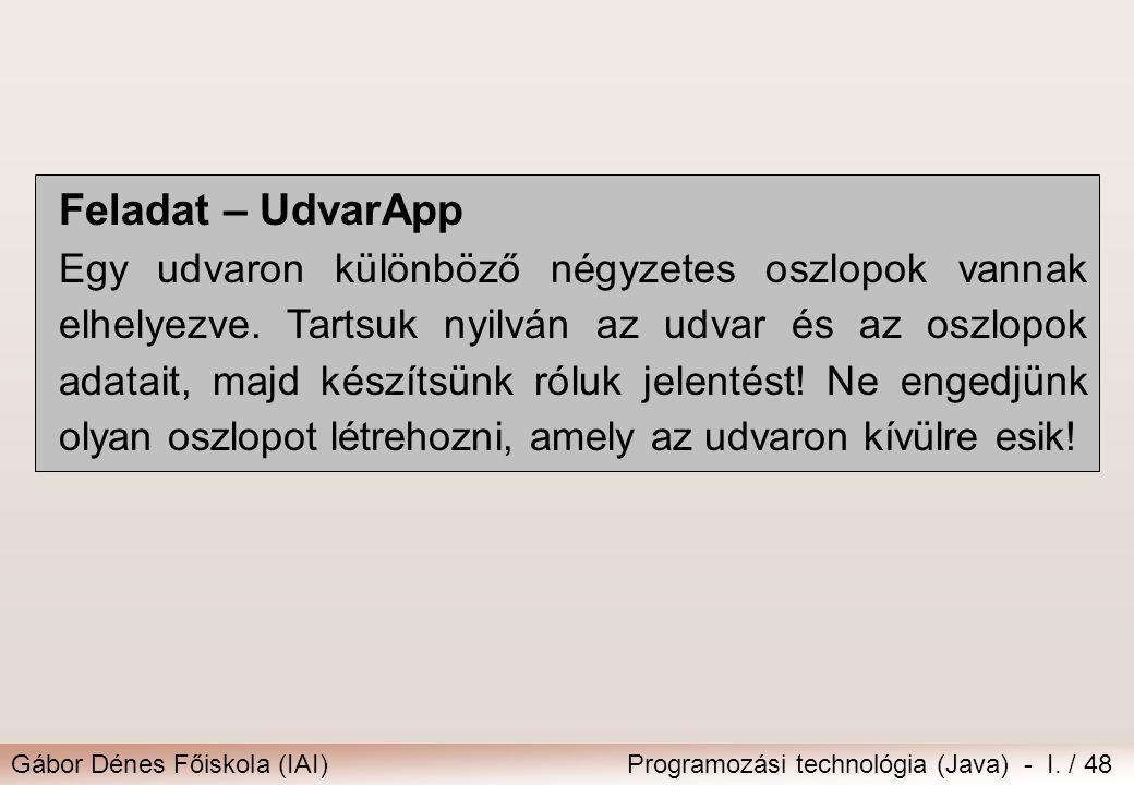 Gábor Dénes Főiskola (IAI)Programozási technológia (Java) - I. / 48 Feladat – UdvarApp Egy udvaron különböző négyzetes oszlopok vannak elhelyezve. Tar