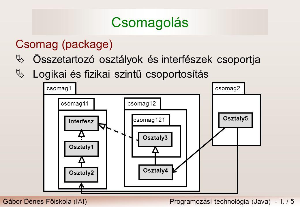 Gábor Dénes Főiskola (IAI)Programozási technológia (Java) - I. / 5 Csomagolás Csomag (package)  Összetartozó osztályok és interfészek csoportja  Log