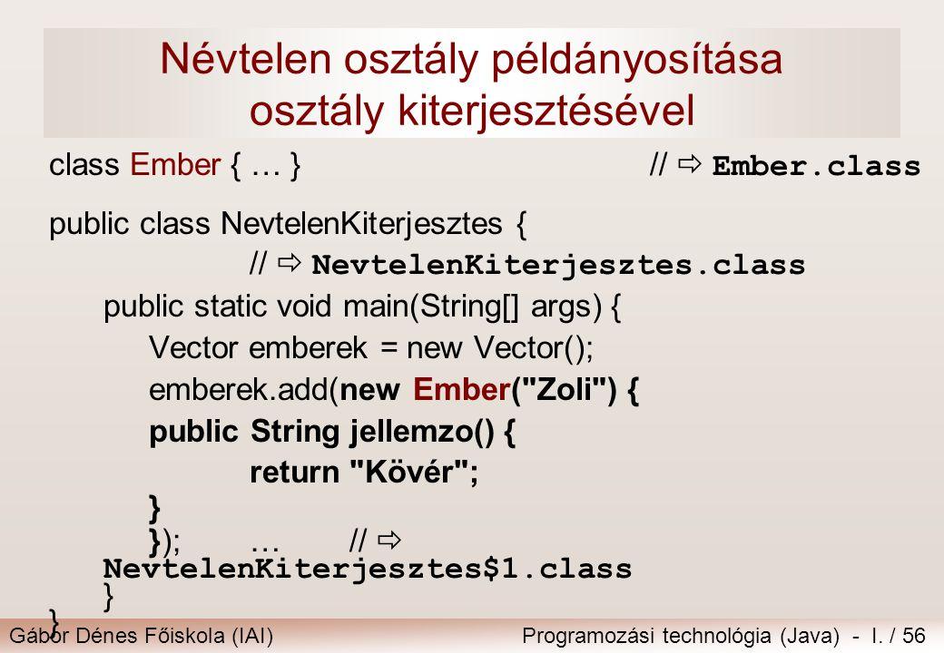 Gábor Dénes Főiskola (IAI)Programozási technológia (Java) - I. / 56 Névtelen osztály példányosítása osztály kiterjesztésével class Ember { … } //  Em