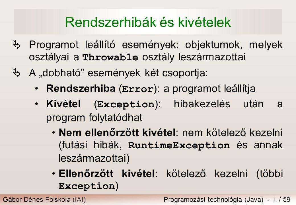 Gábor Dénes Főiskola (IAI)Programozási technológia (Java) - I. / 59 Rendszerhibák és kivételek  Programot leállító események: objektumok, melyek oszt
