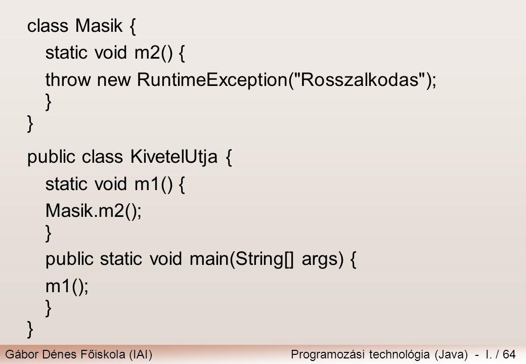 Gábor Dénes Főiskola (IAI)Programozási technológia (Java) - I. / 64 class Masik { static void m2() { throw new RuntimeException(