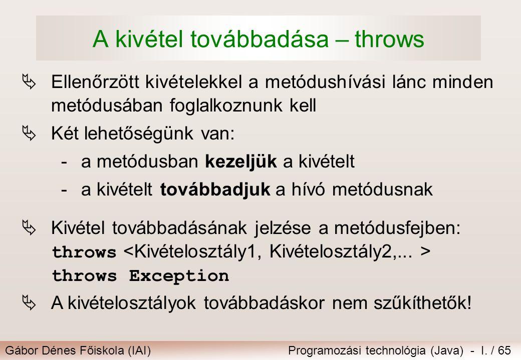 Gábor Dénes Főiskola (IAI)Programozási technológia (Java) - I. / 65 A kivétel továbbadása – throws  Ellenőrzött kivételekkel a metódushívási lánc min