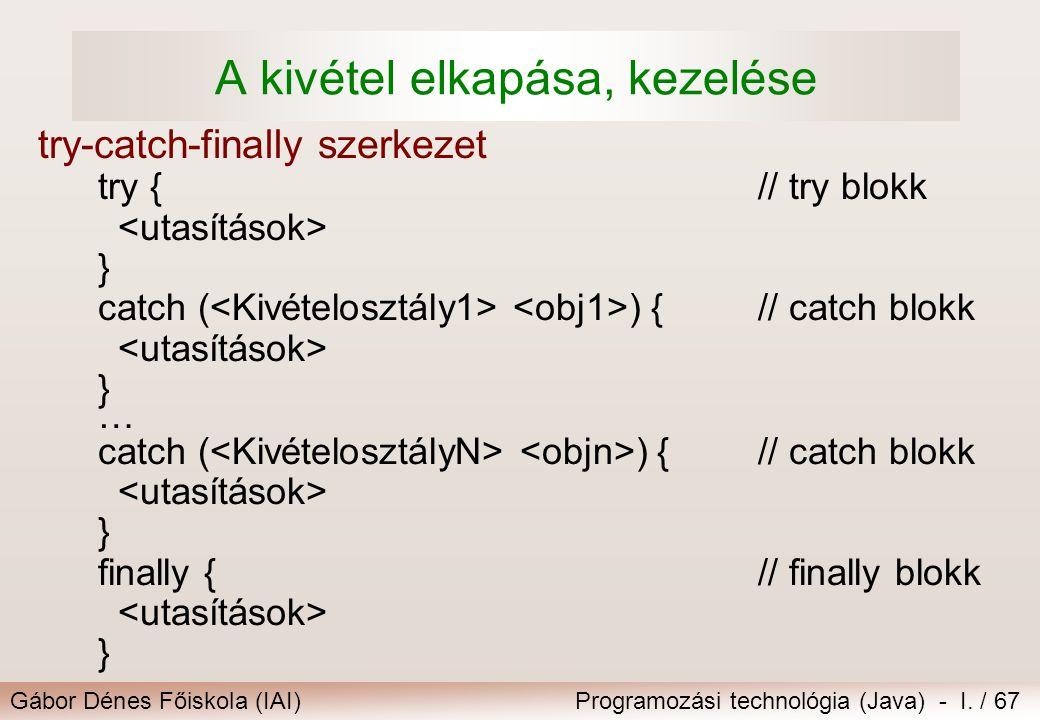 Gábor Dénes Főiskola (IAI)Programozási technológia (Java) - I. / 67 A kivétel elkapása, kezelése try-catch-finally szerkezet try {// try blokk } catch