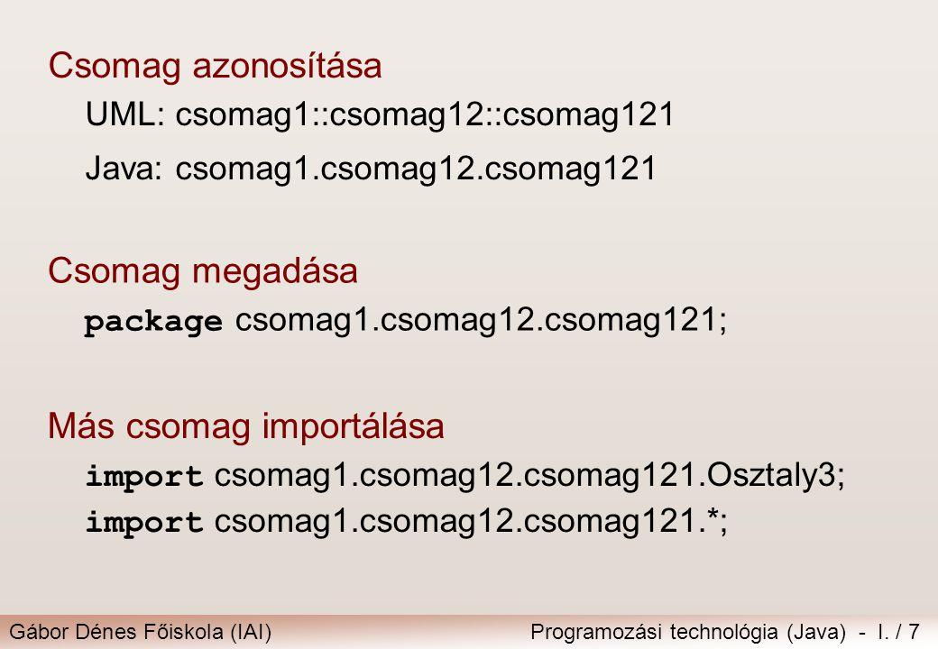 Gábor Dénes Főiskola (IAI)Programozási technológia (Java) - I. / 7 Csomag megadása package csomag1.csomag12.csomag121; Csomag azonosítása UML: csomag1