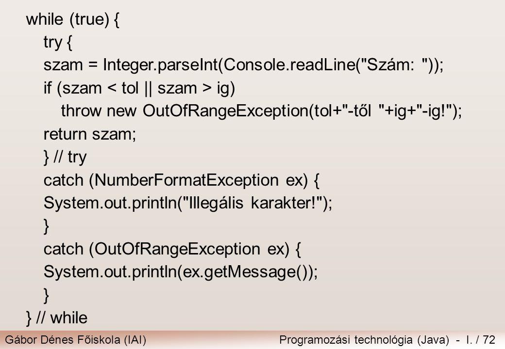Gábor Dénes Főiskola (IAI)Programozási technológia (Java) - I. / 72 while (true) { try { szam = Integer.parseInt(Console.readLine(