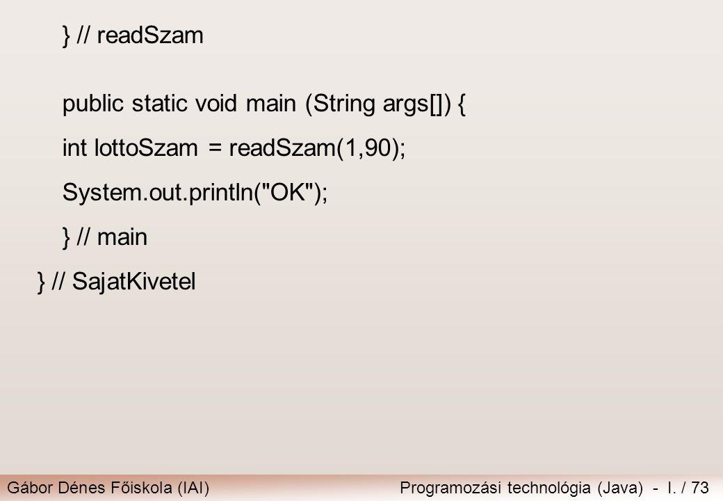 Gábor Dénes Főiskola (IAI)Programozási technológia (Java) - I. / 73 } // readSzam public static void main (String args[]) { int lottoSzam = readSzam(1