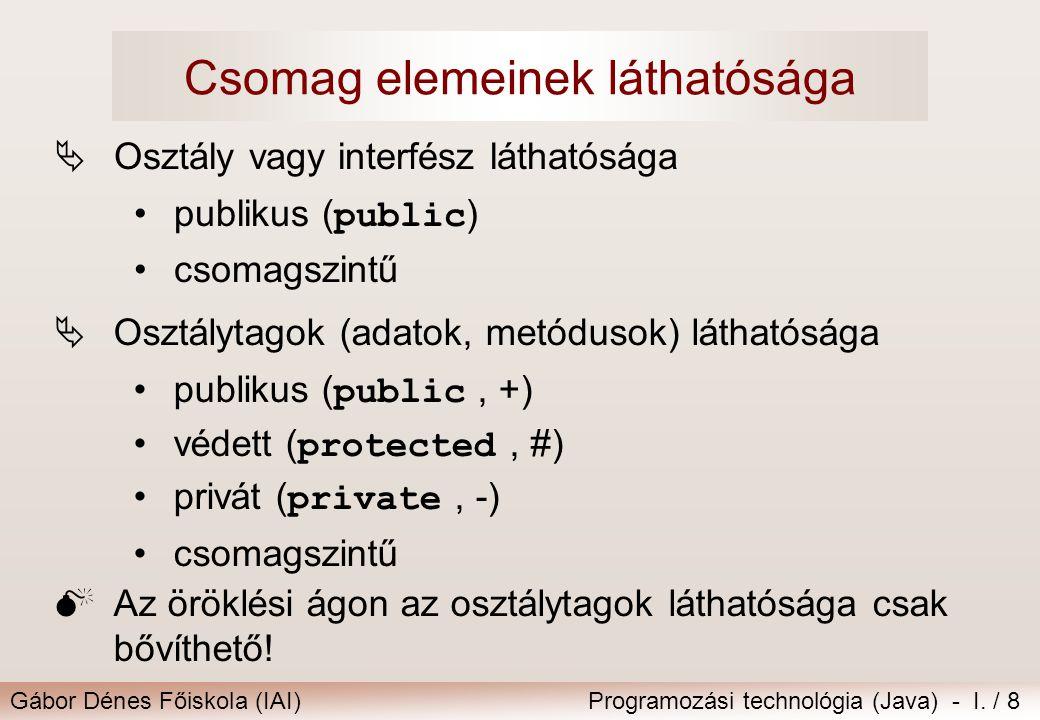 Gábor Dénes Főiskola (IAI)Programozási technológia (Java) - I. / 8 Csomag elemeinek láthatósága  Osztály vagy interfész láthatósága publikus ( public